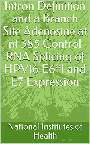 Intron Definition and a Branch Site Adenosine at nt 385 Control RNA Splicing of HPV16 E6*I and E7 Expression (English Edition)