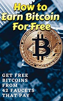 How to Earn Bitcoin For Free Without Investment  Get Free Bitcoins from 42 Faucets That Pay- How to Make Money from Bitcoin Faucets