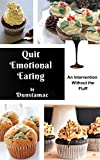 Quit Emotional Eating: An Intervention without the Fluff (Healthy Eating Healthy Living Book 1) (English Edition)