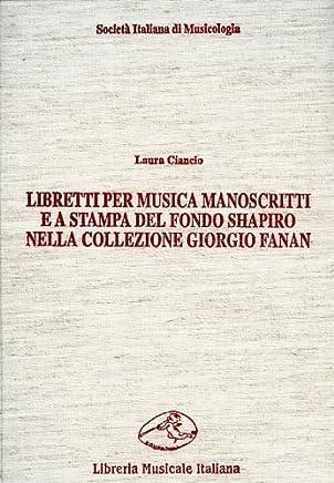 Libretti per musica manoscritti e a stampa del fondo Shapiro nella collezione Fanan. Catalogo e indici