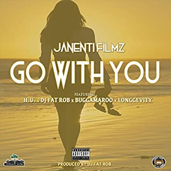 Go with You (feat. H.U, Bugga Maroo, DJ Fat Rob & Longgevity)