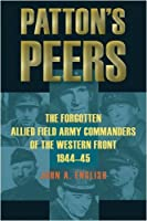 Patton's Peers: The Forgotten Allied Field Army Commanders of the Western Front, 1944-45 (Stackpole Military History Series)