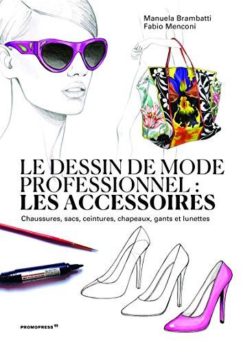 Le dessin de mode professionnel - Les accessoires (Mode-Bijoux)