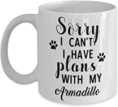 Armadillo Mug - Sorry I Can't I Have Plans With My - Funny Novelty Ceramic Coffee & Tea Cup Cool Gifts For Men Or Women With Gift Box