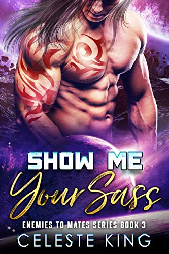 Show Me Your Sass: A SciFi Romance (Enemies to Mates Book 3) (English Edition)