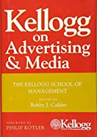 Kellogg on Advertising and Media: The Kellogg School of Management by Unknown(2008-04-25)