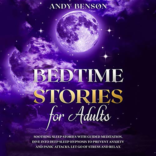Bedtime Stories for Adults: Soothing Sleep Stories with Guided Meditation. Dive Into Deep Sleep Hypnosis to Prevent Anxiety and Panic Attacks. Let Go of Stress and Relax cover art