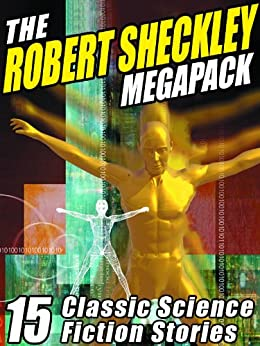 The Robert Sheckley Megapack: 15 Classic Science Fiction Stories by [Robert Sheckley]
