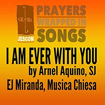 I Am Ever with You (Prayers Wrapped in Songs)