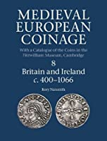 Medieval European Coinage: Volume 8, Britain and Ireland c.400–1066 (Medieval European Coinage, Series Number 8)