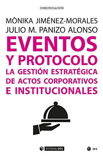 Eventos y protocolo. La gestión estratégica de actos corporativos e institucionales (Manuales)