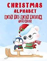 Christmas Alphabet Dot to Dot Book for Kids: ABC Alphabet Dot to Dot Workbook Ages 3-5 Christmas Activity Book