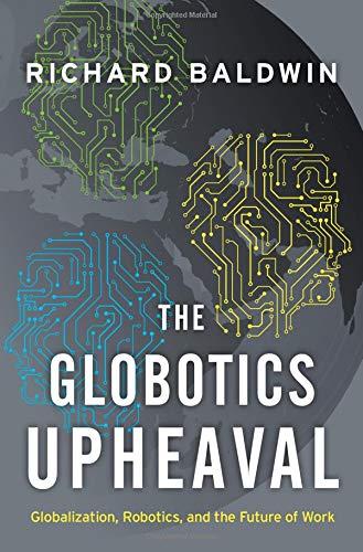 The Globotics Upheaval: Globalization, Robotics, and the Future of Work