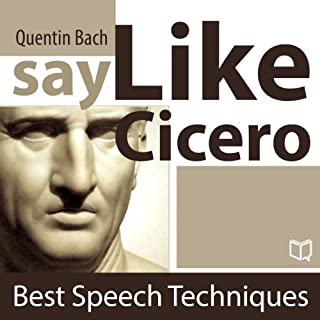 Say Like Cicero: Best Speech Techniques cover art