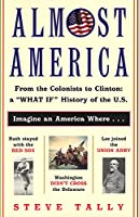 """Almost America: From the Colonists to Clinton: a """"What If"""" History of the U.S."""