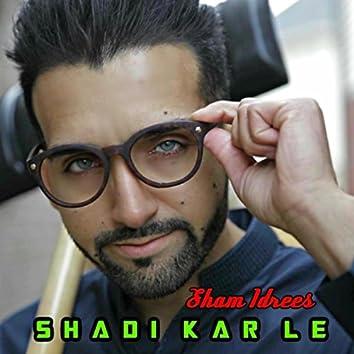 Shadi Kar Le