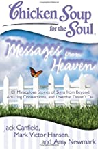 Chicken Soup for the Soul: Messages from Heaven: 101 Miraculous Stories of Signs from Beyond, Amazing Connections, and Love that Doesn't Die
