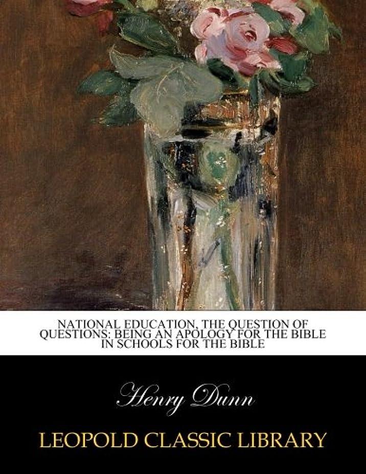 かんがいギャップ別れるNational Education, the Question of Questions: Being an Apology for the Bible in Schools for the Bible