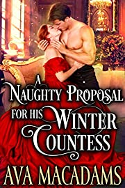 A Naughty Proposal for His Winter Countess: A Steamy Historical Regency Romance Novel (Notorious Sisters of London Book 1)