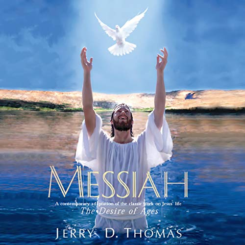 Couverture de Messiah: A Contemporary Adaptation of the Classic Work on Jesus' Life, the Desire of Ages by Thomas, Jerry D