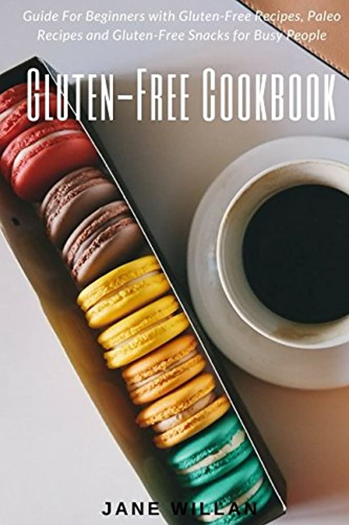 爵くつろぎスパークGluten-Free Cookbook: Guide For Beginners with Gluten-Free Recipes, Paleo Recipes and Gluten-Free Snacks for Busy People