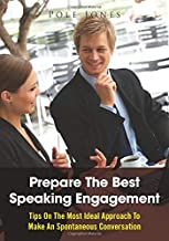 Prepare The Best Speaking Engagement: Tips On The Most Ideal Approach To Make An Spontaneous Conversation