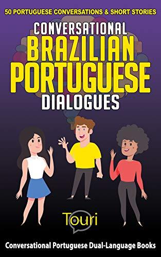 Conversational Brazilian Portuguese Dialogues: 50 Portuguese Conversations and Short Stories (Conversational Portuguese Dual Language Books) (English Edition)