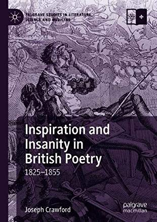 Inspiration and Insanity in British Poetry: 1825 1855