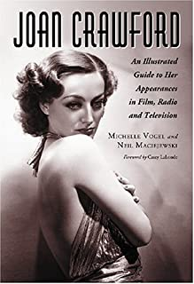 Joan Crawford: An Illustrated Guide to Her Appearances in Film, Radio and Television