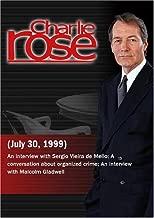 Charlie Rose with Sergio Vieira de Mello; Lewis Schiliro & John Miller; Malcolm Gladwell (July 30, 1999)