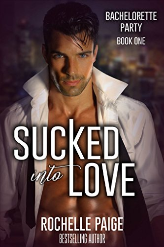 Sucked Into Love (Bachelorette Party Book 1) by [Rochelle Paige]