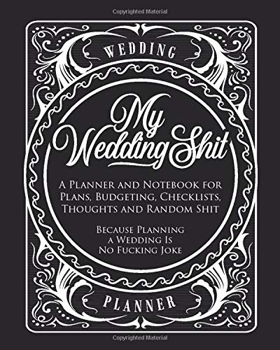 My Wedding Shit, Wedding Planner: Create Memories Together, Bachelor Party Organizer, Because Planning A Wedding Is No Fuck*ng Joke, Bride To Be ... To-Do's, Bride's Planner, Wedding Organizer