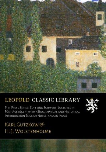 Pitt Press Series; Zopf und Schwert; Lustspiel in Fünf Aufzügen, with a Biographical and Historical Introduction English Notes, and an Index