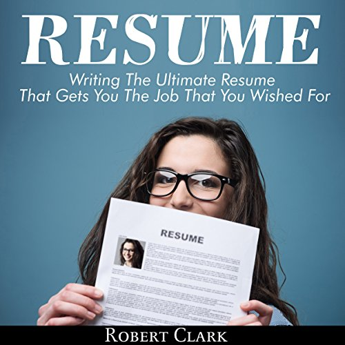 Resume: Writing the Ultimate Resume That Gets You the Job That You Wished For audiobook cover art