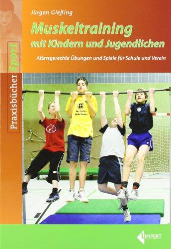 Muskeltraining mit Kindern und Jugendlichen: Altersgerechte Übungen und Spiele für Schule und Verein