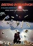 DESTINO INTELIGÊNCIA: Uma viagem através do tempo e do espaço, com Destino Inteligência (Portuguese Edition)