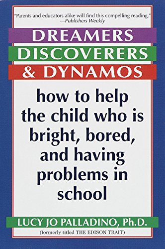 Dreamers, Discoverers & Dynamos: How to Help the Child Who Is Bright, Bored and Having Problems in S