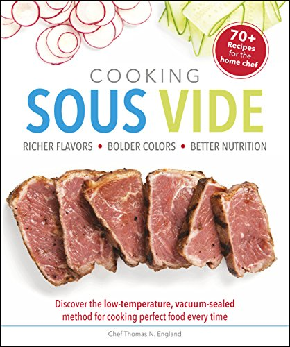Cooking Sous Vide: Discover the Low-Temperature, Vacuum-Sealed Method for Cooking Perfect Food Every Time