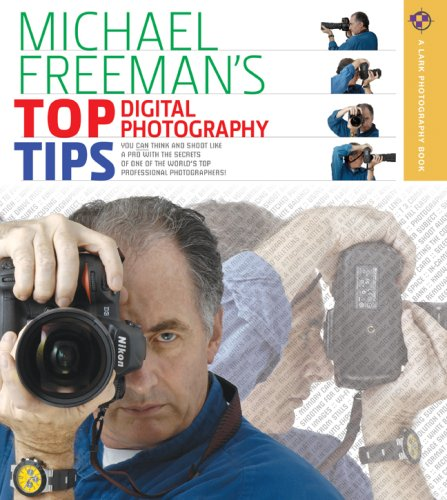 Download Michael Freeman's Top Digital Photography Tips (Lark Photography Book) 1600594182