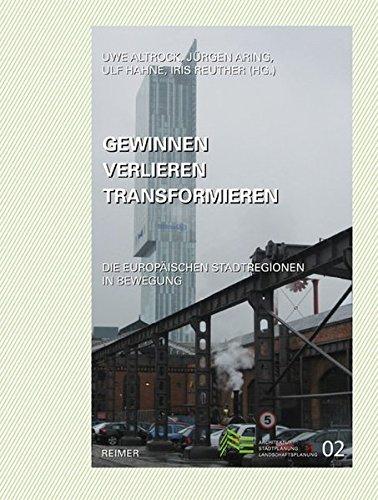 Gewinnen–Verlieren –Transformieren: Die europäischen Stadtregionen in Bewegung (Schriften des Fachbereichs Architektur, Stadtplanung, Landschaftsplanung der Universität Kassel)