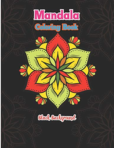 Mandala coloring book black background: Easy Awesome Colorful Black Background Fun Meditation and Creativity an Adult Mandala Designs Coloring Book ... Relieving Relaxation for Adult and Seniors