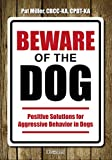 Beware Of The Dog - Positive Solutions For Aggressive Behavior In Dog