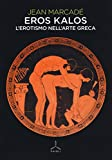 Eros kalos. L'erotismo nell'arte greca