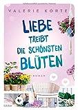 Liebe treibt die schönsten Blüten: Roman von Valerie Korte
