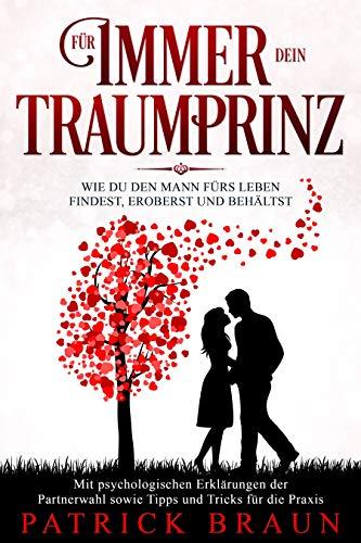 Für immer dein Traumprinz: Wie du den Mann fürs Leben findest, eroberst und behältst