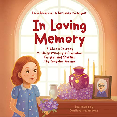 In Loving Memory: A Child's Journey To Understanding A Cremation Funeral And Starting The Grieving Process by Lacie Brueckner & Katherine Pendergast ebook deal