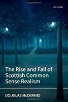 The Rise and Fall of Scottish Common Sense Realism