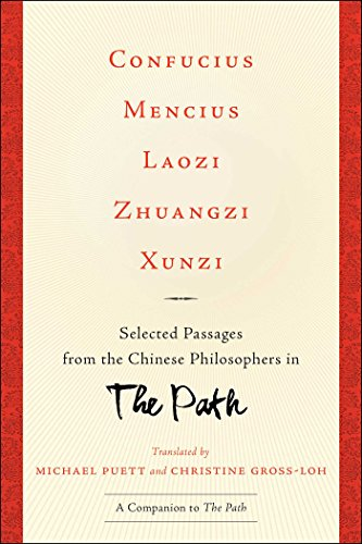 Confucius, Mencius, Laozi, Zhuangzi, Xunzi: Selected Passages from the Chinese Philosophers in The Path