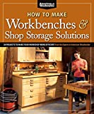 How to Make Workbenches & Shop Storage Solutions: 28 Projects to Make Your Workshop More Efficient from the...