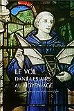 Le vol dans les airs au Moyen Age - Essai historique sur une utopie scientifique